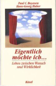Paul Boyesen, Hans-Georg Huber, Eigentlich möchte ich... , Lebenzwischen Wunsch und Wirklichkeit